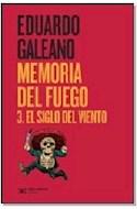 Papel MEMORIA DEL FUEGO 3 (EL SIGLO DEL VIENTO) (BIBLIOTECA E  DUARDO GALEANO)
