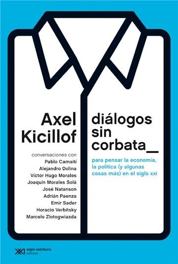 E-book Diálogos Sin Corbata: Para Pensar La Economía, La Política (Y Algunas Cosas Más) En El Siglo Xxi