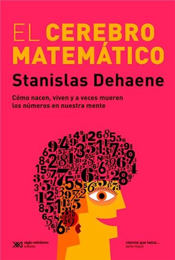 E-book El Cerebro Matemático: Como Nácen, Viven Y A Veces Mueren Los Números En Nuestra Mente