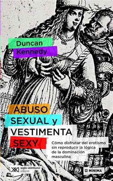 E-book Abuso Sexual Y Vestimenta Sexy: Cómo Disfrutar Del Erotismo Sin Reproducir La Lógica De La Dominación Masculina