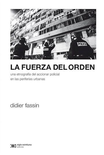 E-book La Fuerza Del Orden: Una Etnografía Del Accionar Policial En Las Periferias Urbanas
