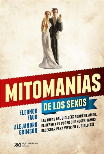 E-book Mitomanías De Los Sexos: Las Ideas Del Siglo Xx Sobre El Amor, El Deseo Y El Poder Que Necesitamos Desechar Para Vivir En El Siglo Xxi