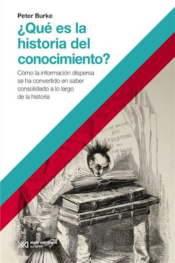 E-book ¿Qué Es La Historia Del Conocimiento?: Cómo La Información Dispersa Se Ha Convertido En Saber Consolidado A Lo Largo De La Historia