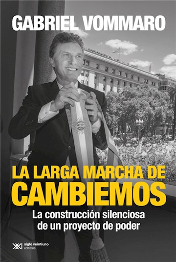 E-book La Larga Marcha De Cambiemos: La Construcción Silenciosa De Un Proyecto De Poder