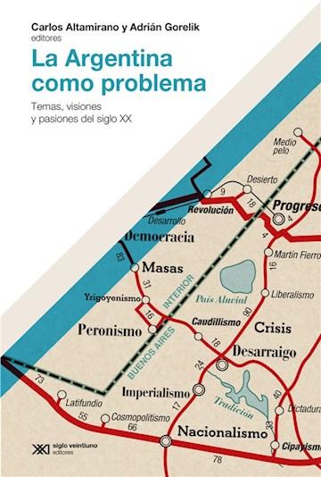 E-book La Argentina Como Problema: Temas, Visiones Y Pasiones Del Siglo Xx