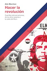 Libro Hacer La Revolucion . Guerrillas Latinoamericanas 60 A La Caida Del Muro