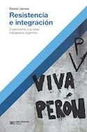 Papel RESISTENCIA E INTEGRACION EL PERONISMO Y LA CLASE TRABAJADORA ARGENTINA (COLECCION HACER HISTORIA)