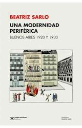 Papel UNA MODERNIDAD PERIFERICA BUENOS AIRES 1920 Y 1930 (COLECCION BIBLIOTECA BEATRIZ SARLO)