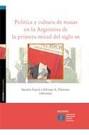 Papel POLITICA Y CULTURA DE MASAS EN LA ARGENTINA DE LA PRIMERA MITAD DEL SIGLO XX (COLECCION HUMANIDADES)
