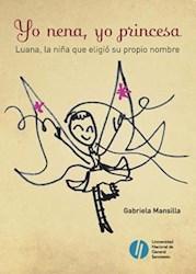 Libro Yo Nena Yo Princesa : Luana La Ni/A Que Eligio Su Propio Nombre