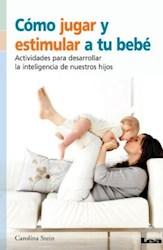 Libro Como Jugar Y Estimular A Tu Bebe