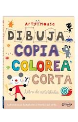 Papel DIBUJA COPIA COLOREA Y CORTA (LIBRO DE ACTIVIDADES) (COLECCION ARTY MOUSE) (RUSTICA)