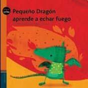 Papel PEQUEÑO DRAGON APRENDE A ECHAR FUEGO (COLECCION PEQUELETRA 7) (RUSTICA)