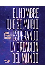 Papel EL HOMBRE QUE SE MURIO ESPERANDO LA CREACION DEL MUNDO