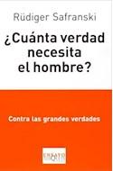 Papel CUANTA VERDAD NECESITA EL HOMBRE CONTRA LAS GRANDES VERDADES (COLECCION ENSAYO)