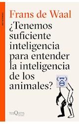 Papel TENEMOS SUFICIENTE INTELIGENCIA PARA ENTENDER LA INTELIGENCIA DE LOS ANIMALES (COLECCION METATEMAS)