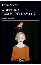 Papel ADENTRO TAMPOCO HAY LUZ (COLECCION ANDANZAS) (RUSTICA)
