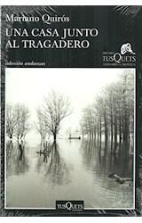Papel UNA CASA JUNTO AL TRAGADERO (PREMIO TUSQUETS) (COLECCION ANDANZAS) (RUSTICA)
