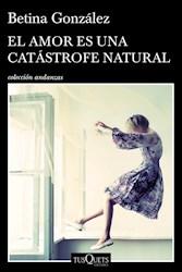 Libro El Amor Es Una Catastrofe Natural