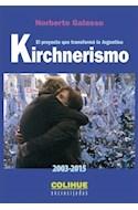 Papel KIRCHNERISMO 2003 - 2015 EL PROYECTO QUE TRANSFORMO A LA ARGENTINA (COLECCION ENCRUCIJADAS)