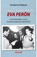 Papel YO FUI EL CONFESOR DE EVA PERON CONVERSACIONES CON EL PADRE HERNAN BENITEZ (COLECCION PROTAGONISTAS)