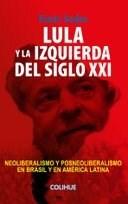 Libro Lula Y La Izquierda Del Siglo Xxi .Neoliberalismo Y Posneoliberalismo En