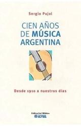 Papel CIEN AÑOS DE MUSICA ARGENTINA DESDE 1910 A NUESTROS DIA  S (RUSTICO)