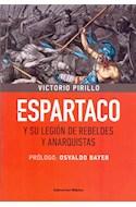 Papel ESPARTACO Y SU LEGION DE REBELDES Y ANARQUISTAS (PROLOGO DE OSVALDO BAYER)