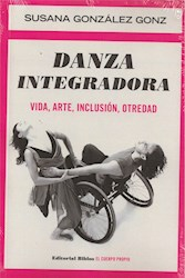 Libro Danza Integradora . Vida , Arte, Inclucion , Otredad