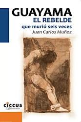 Libro Guayama .El Rebelde Que Murio 6 Veces