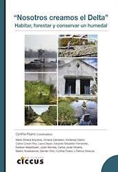 Libro Nosotros Creamos El Delta .Habitar Forestar Y Conservar Un Humedal