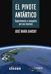 Libro El Pivote Antartico .Supervivencia O Conquista Por Sus Recursos ?