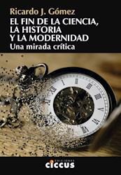 Libro El Fin De La Ciencia , La Historia Y La Modernidad