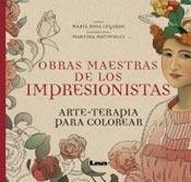 Papel OBRAS MAESTRAS DE LOS IMPRESIONISTAS (ARTE TERAPIA PARA COLOREAR) (RUSTICA)