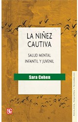 Papel NIÑEZ CAUTIVA SALUD MENTAL INFANTIL Y JUVENIL (COLECCION PSICOLOGIA PSIQUIATRIA Y PSICOANALISIS)