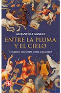 Papel ENTRE LA PLUMA Y EL CIELO ENSAYOS E HISTORIAS SOBRE LOS ASTROS (COLECCION TEZONTLE)