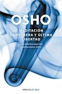 Papel MEDITACION LA PRIMERA Y ULTIMA LIBERTAD GUIA PRACTICA PARA LAS MEDITACIONES OSHO (CLAVE) (RUSTICA)