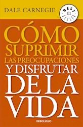Libro Como Suprimir Las Preocupaciones Y Disfrutar De La Vida