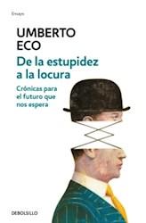Libro De La Estupidez A La Locura .Cronicas Para El Futuro Que Nos Espera