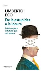 Papel DE LA ESTUPIDEZ A LA LOCURA CRONICAS PARA EL FUTURO QUE NOS ESPERA (COLECCION ENSAYO) (BOLSILLO)