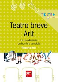 Papel Teatro Breve Arlt:La Isla Desierta/Un Hombre Sensible