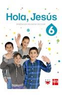 Papel HOLA JESUS 6 S M (ENSEÑANZA RELIGIOSA ESCOLAR) (NOVEDAD 2017)