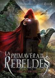 Libro La Primavera De Los Rebeldes  ( Libro 2 De La Saga La Caida De Los Reinos )