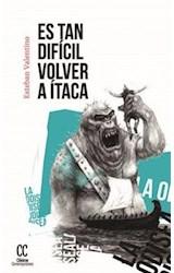 Papel ES TAN DIFICIL VOLVER A ITACA (COLECCION CLASICOS CONTEMPORANEOS)