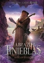 Libro El Abrazo De Las Tinieblas  ( Libro 3 De La Saga La Caida De Los Reinos )