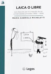 Libro Laica O Libre :Las Disputas Por La Creacion De Las Universidades Privadas