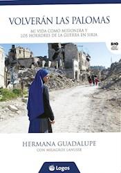Libro Volveran Las Palomas : Mi Vida Como Misionera Y Los Horrores De La Guerra