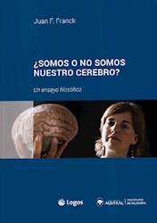 Libro Somos O No Somos Nuestro Cerebro ? Un Ensayo Filosofico
