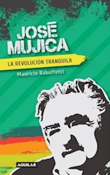 Papel Jose Mujica La Revolucion Tranquila