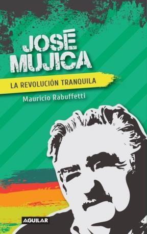 Papel Jose Mujica. La Revolucion Tranquila
